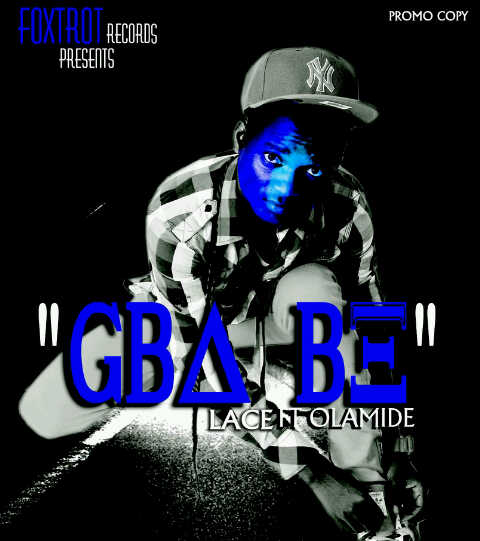 Lace ft Olamide – Gba Be