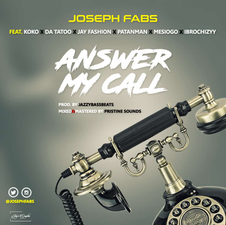 Joseph Fabs - Answer My Call (Feat.) Koko x Da Tatoo, Jay Fashion, Patanman, Mesiogo & Ibrochizyy