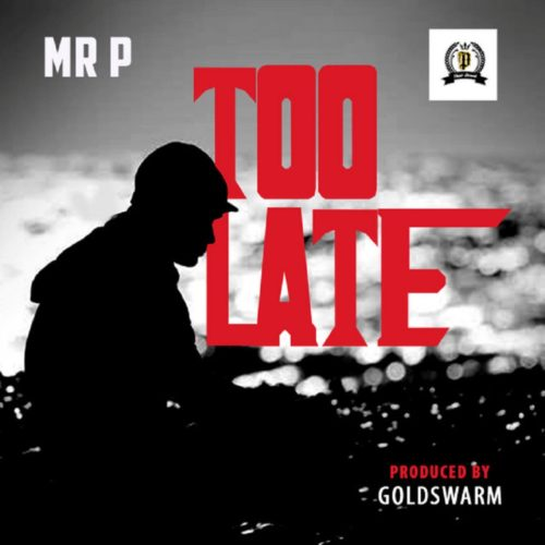 """Mr P – """"Too Late"""""""