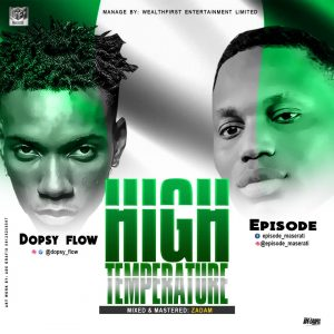 Music: Dopsy Flow X Episode – High Temperature (Economy Yawa)