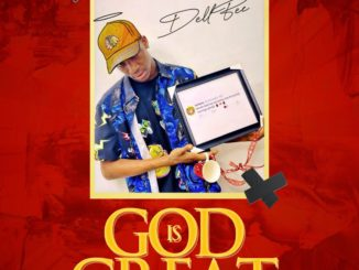 MUSIC: Dellbee - God Is Great