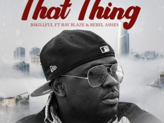 AUDIO & VIDEO: SkillFul – That Thing ft. Ray Blaze, Rebbel Ashes