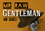 MUSIC: Mr Raw Ft. Phyno – Gentleman